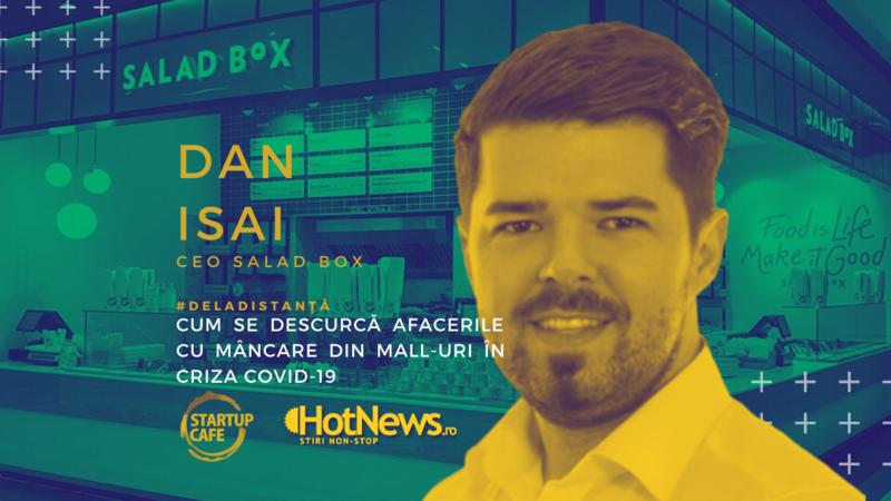 Cum se descurcă afacerile cu mâncare din mall-uri în criza Covid-19: Dan Isai, CEO Salad Box, în dialog #deladistanță, joi 26 martie 2020, de la 12.00