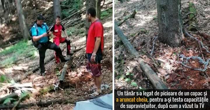 Un tânăr s-a legat cu un lanț de un copac, și a aruncat cheia, pentru a-şi testa calităţile de supravieţuitor